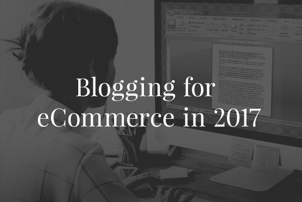 Blogging for eCommerce in 2017
